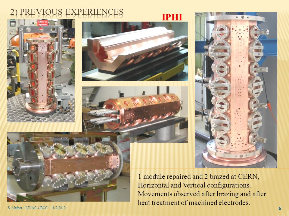S. Mathot – LINAC 4 BCC – 18/2/2010 6 IPHI 1 module repaired and 2 brazed at CERN, Horizontal and Vertical configurations. Movements observed after br