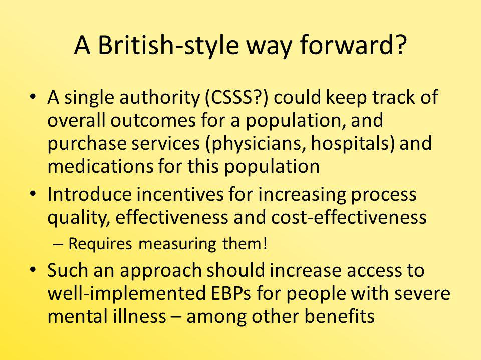 A British-style way forward? A single authority (CSSS?) could keep track of overall outcomes for a population, and purchase services (physicians, hosp