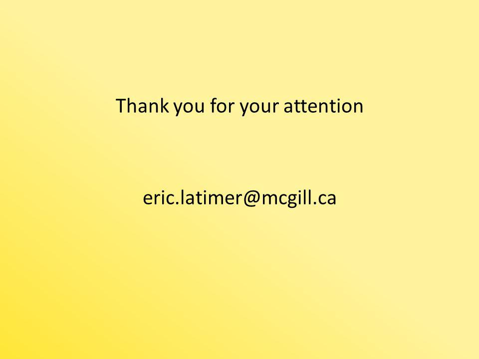 Thank you for your attention eric.latimer@mcgill.ca