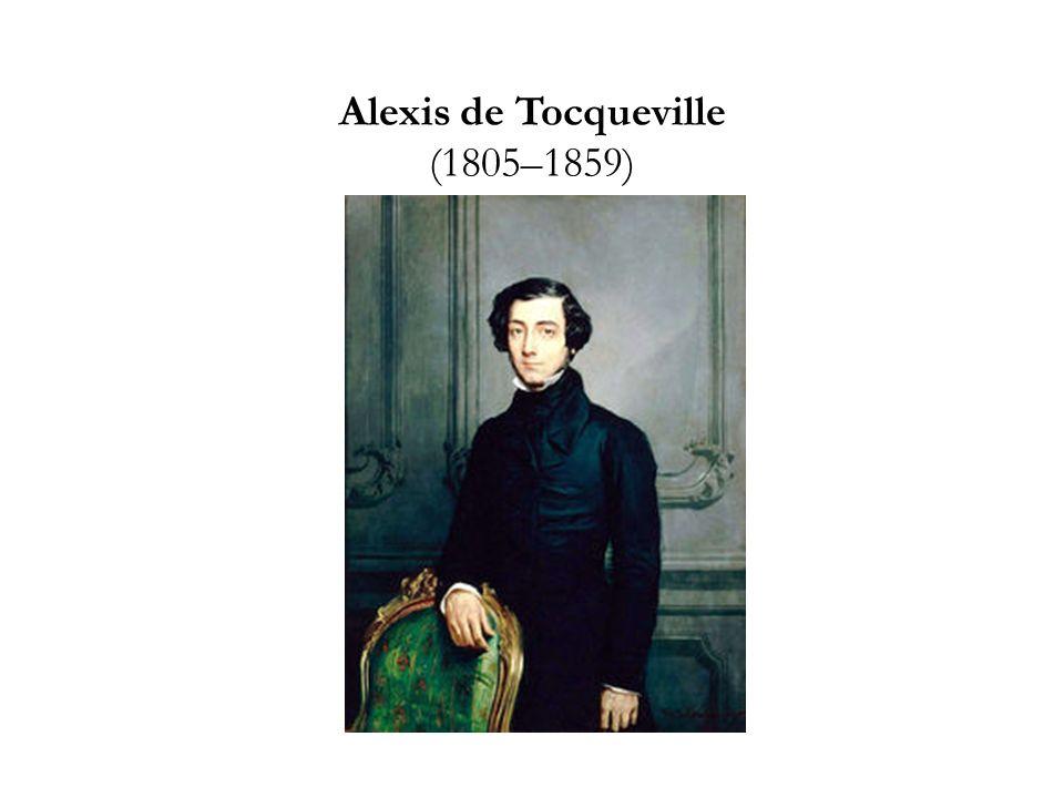 Alexis de Tocqueville (1805–1859)