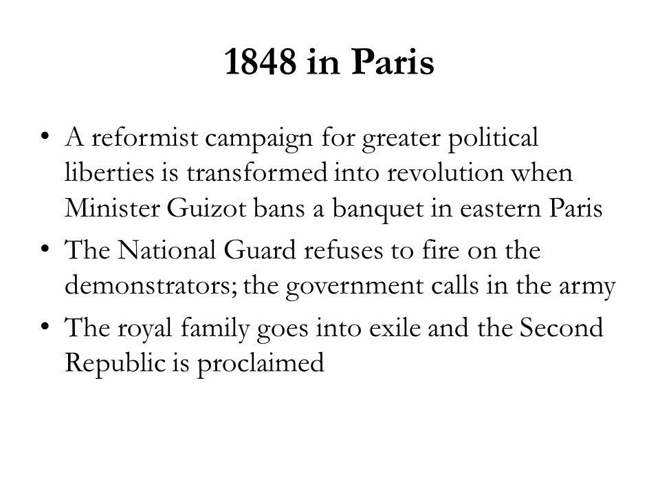 1848 in Paris A reformist campaign for greater political liberties is transformed into revolution when Minister Guizot bans a banquet in eastern Paris