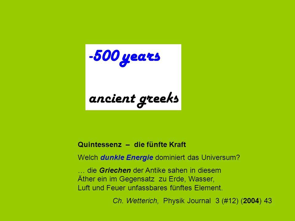-500 years ancient greeks Quintessenz – die fünfte Kraft Welch dunkle Energie dominiert das Universum? … die Griechen der Antike sahen in diesem Äther