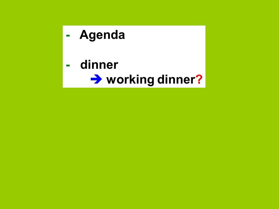 - Agenda - dinner working dinner?