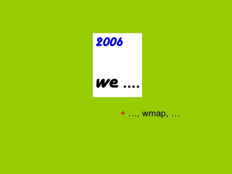 2006 we …. + …, wmap, …