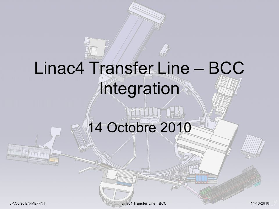 JP.Corso EN-MEF-INT Linac4 Transfer Line - BCC 14-10-2010 Linac4 Transfer Line – BCC Integration 14 Octobre 2010