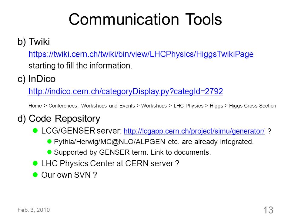Communication Tools b) Twiki https://twiki.cern.ch/twiki/bin/view/LHCPhysics/HiggsTwikiPage starting to fill the information. c) InDico http://indico.