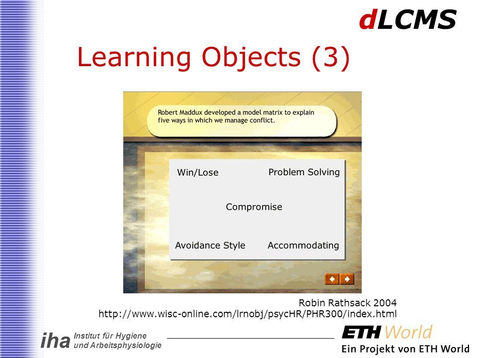 iha Institut für Hygiene und Arbeitsphysiologie Learning Objects (3) Robin Rathsack 2004 http://www.wisc-online.com/lrnobj/psycHR/PHR300/index.html dLCMS