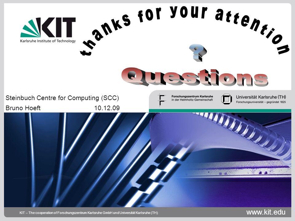 www.kit.edu KIT – The cooperation of Forschungszentrum Karlsruhe GmbH und Universität Karlsruhe (TH) Steinbuch Centre for Computing (SCC) Bruno Hoeft 10.12.09