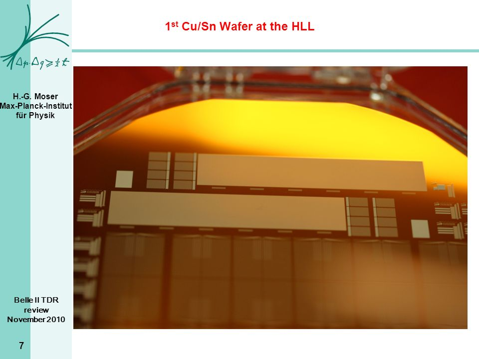 H.-G. Moser Max-Planck-Institut für Physik 1 st Cu/Sn Wafer at the HLL 7 Belle II TDR review November 2010