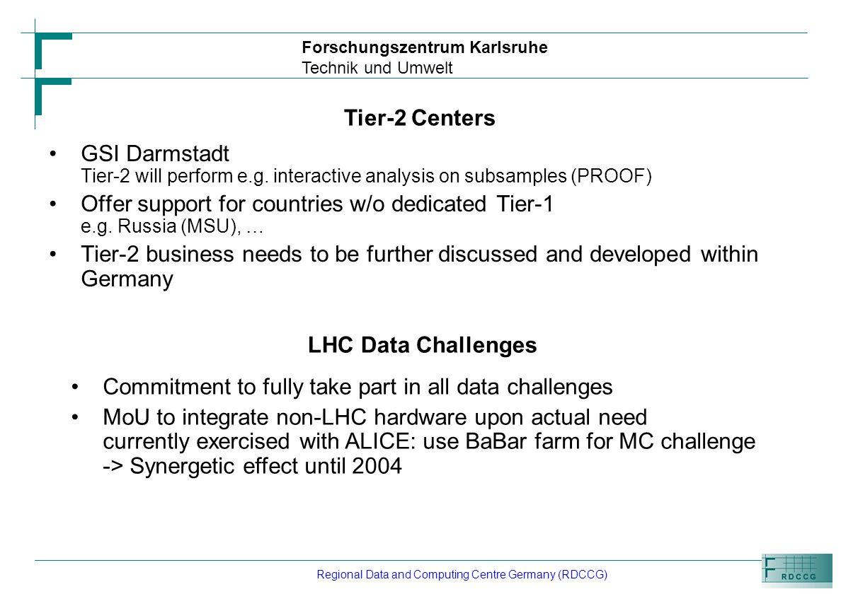 Forschungszentrum Karlsruhe Technik und Umwelt Regional Data and Computing Centre Germany (RDCCG) GSI Darmstadt Tier-2 will perform e.g.