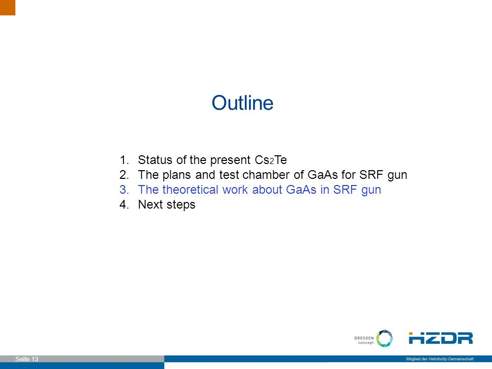 Seite 13 Outline 1.Status of the present Cs 2 Te 2.The plans and test chamber of GaAs for SRF gun 3.The theoretical work about GaAs in SRF gun 4.Next