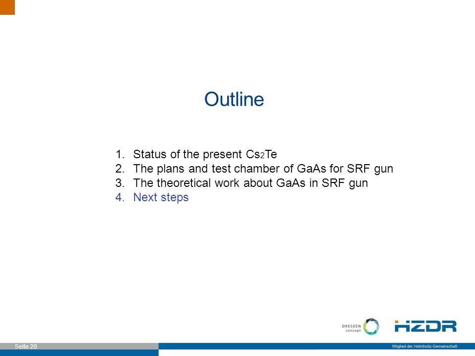 Seite 20 Outline 1.Status of the present Cs 2 Te 2.The plans and test chamber of GaAs for SRF gun 3.The theoretical work about GaAs in SRF gun 4.Next