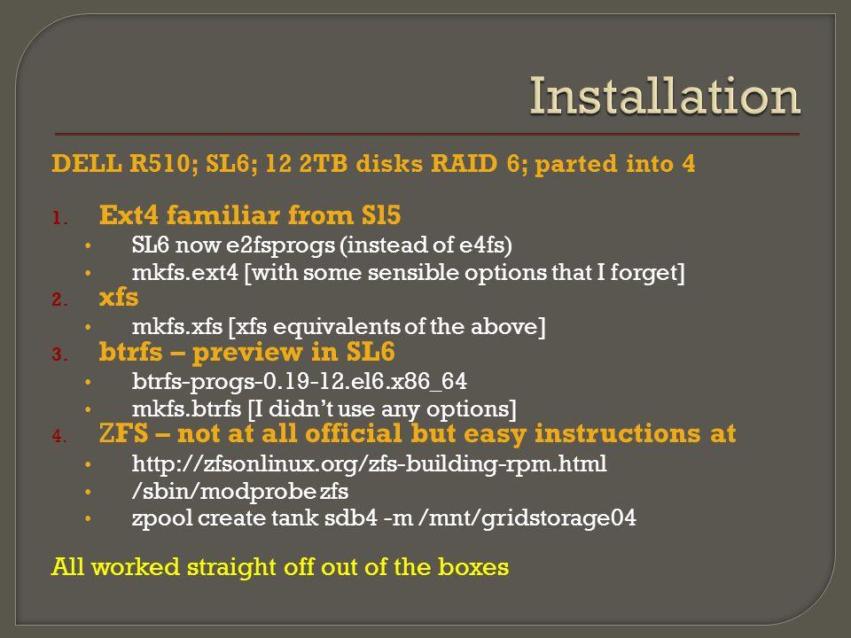 DELL R510; SL6; 12 2TB disks RAID 6; parted into 4 1.