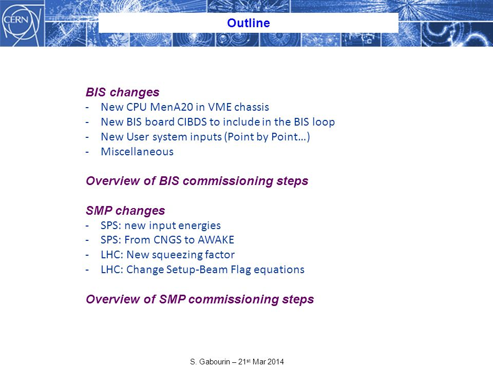 S. Gabourin – 21 st Mar 2014 Outline BIS changes -New CPU MenA20 in VME chassis -New BIS board CIBDS to include in the BIS loop -New User system input