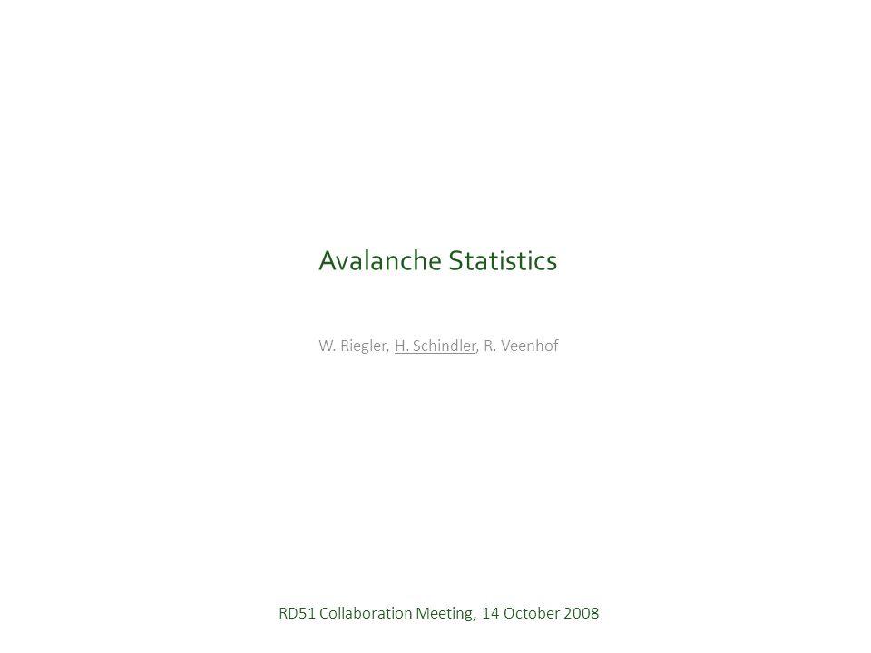 Avalanche Statistics W. Riegler, H. Schindler, R.
