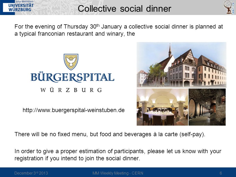 For the evening of Thursday 30 th January a collective social dinner is planned at a typical franconian restaurant and winary, the http://www.buergers
