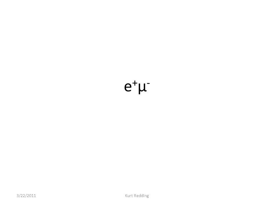 e+μ-e+μ- 3/22/2011Kurt Redding