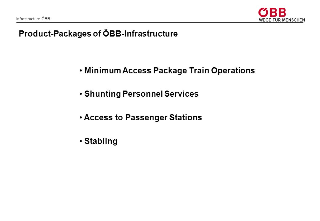 Infrastructure ÖBB WEGE FÜR MENSCHEN Product-Packages of ÖBB-Infrastructure Minimum Access Package Train Operations Shunting Personnel Services Access