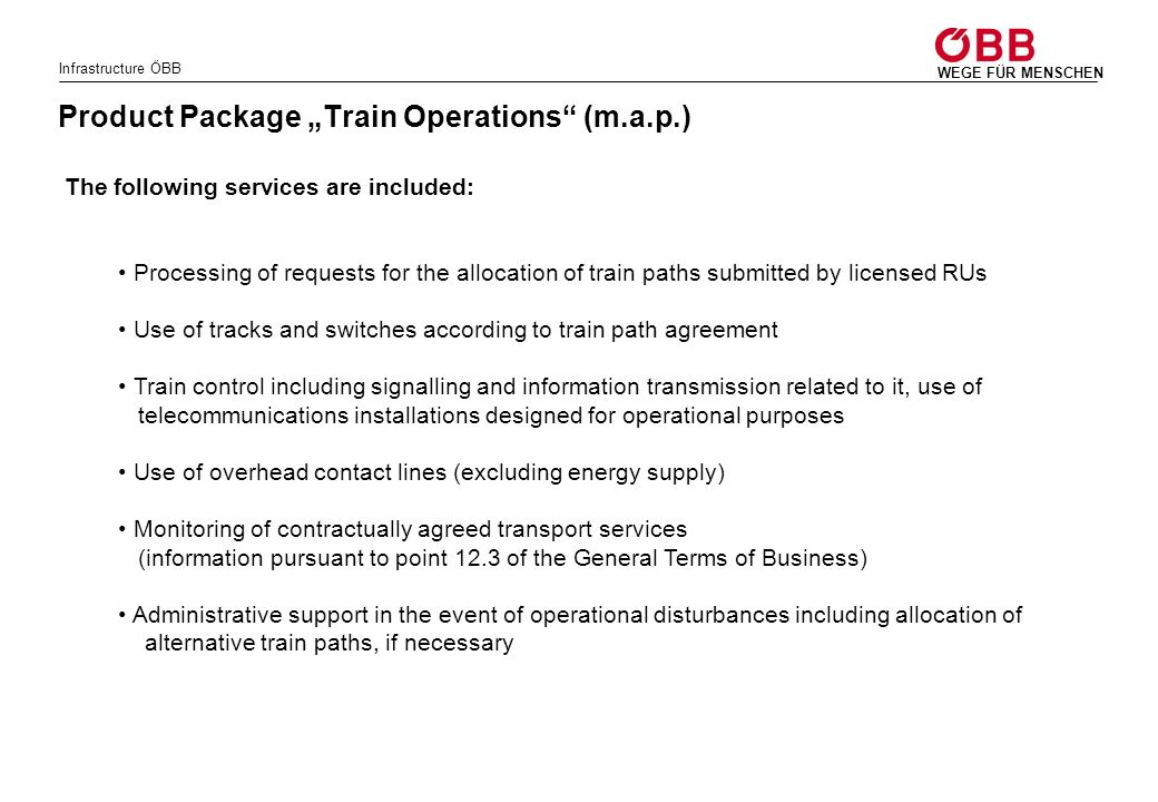 Infrastructure ÖBB WEGE FÜR MENSCHEN Product Package Train Operations (m.a.p.) The following services are included: Processing of requests for the all