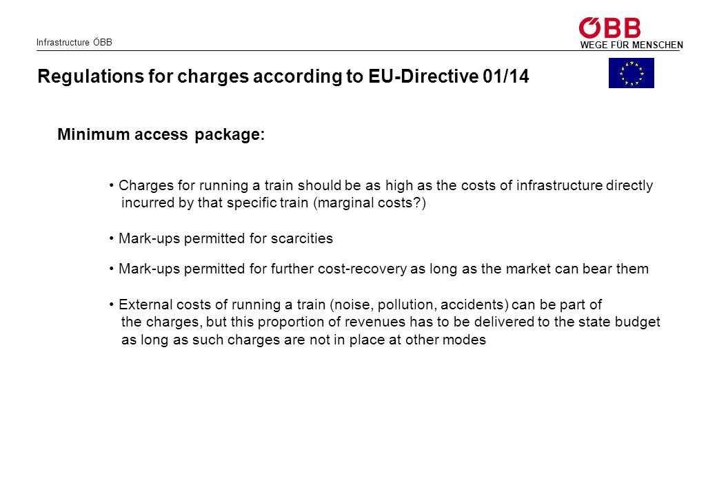 Infrastructure ÖBB WEGE FÜR MENSCHEN Regulations for charges according to EU-Directive 01/14 Charges for running a train should be as high as the cost