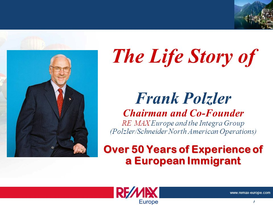 Page - www.remax-europe.com Over 50 Years of Experience of a European Immigrant The Life Story of Frank Polzler Chairman and Co-Founder RE/MAX Europe