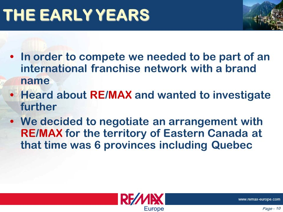 Page - www.remax-europe.com 10 THE EARLY YEARS In order to compete we needed to be part of an international franchise network with a brand name Heard