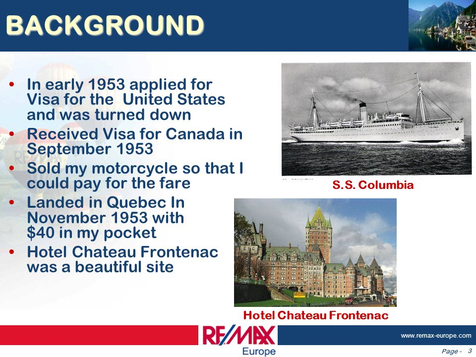 Page - www.remax-europe.com 3 BACKGROUND In early 1953 applied for Visa for the United States and was turned down Received Visa for Canada in Septembe