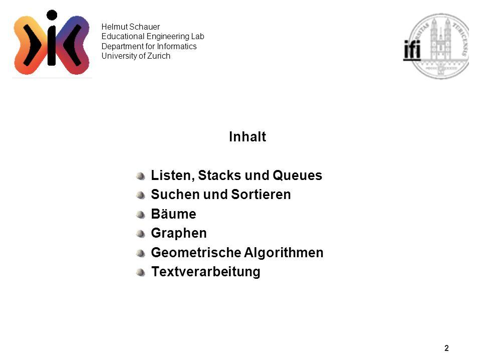 13 Helmut Schauer Educational Engineering Lab Department for Informatics University of Zurich Selection Sort (2) N 2 /2 Vergleiche N Vertauschungen