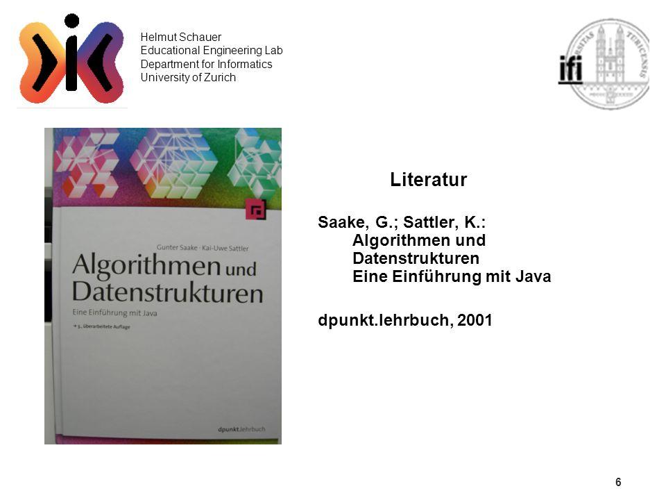 7 Helmut Schauer Educational Engineering Lab Department for Informatics University of Zurich Literatur Weiss, M.: Data Structures and Algorithm Analysis in Java Pearson, 2007