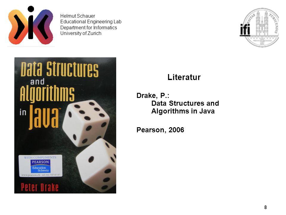 9 Helmut Schauer Educational Engineering Lab Department for Informatics University of Zurich Literatur Solymosi, A.; Grude, U.: Grundkurs Algorithmen und Datenstrukturen in Java Vieweg, 2000
