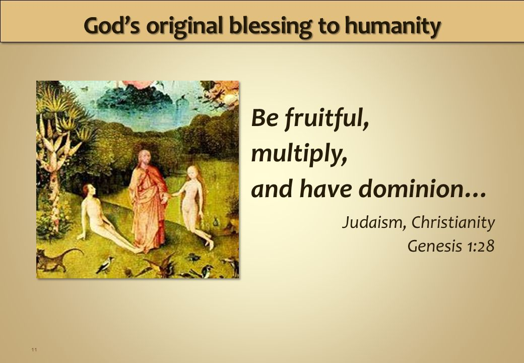 11 Be fruitful, multiply, and have dominion… Judaism, Christianity Genesis 1:28