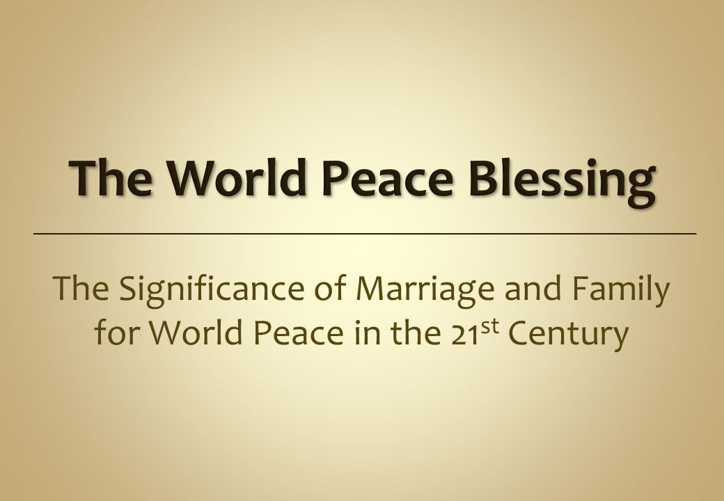 The Significance of Marriage and Family for World Peace in the 21 st Century