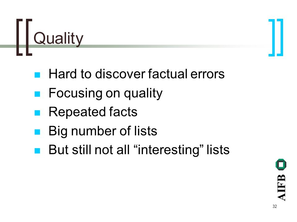 AIFB 32 Quality Hard to discover factual errors Focusing on quality Repeated facts Big number of lists But still not all interesting lists
