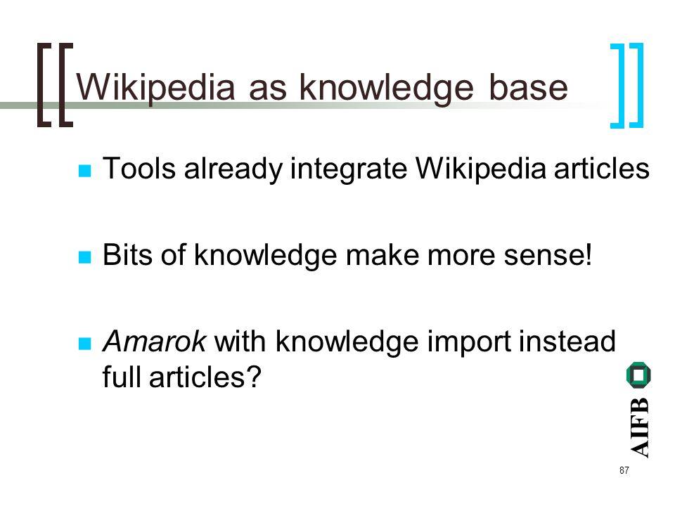 AIFB 87 Wikipedia as knowledge base Tools already integrate Wikipedia articles Bits of knowledge make more sense.
