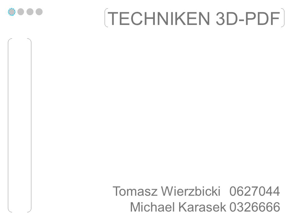 TECHNIKEN 3D-PDF Tomasz Wierzbicki0627044 Michael Karasek 0326666