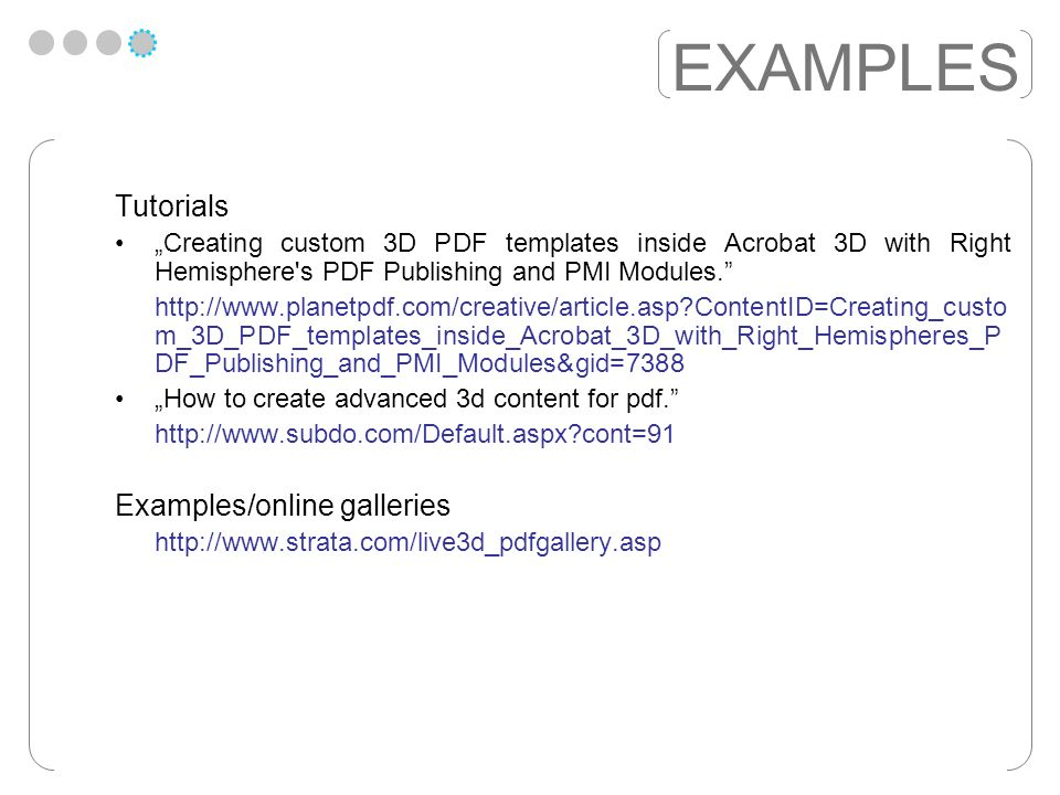 EXAMPLES Tutorials Creating custom 3D PDF templates inside Acrobat 3D with Right Hemisphere s PDF Publishing and PMI Modules.