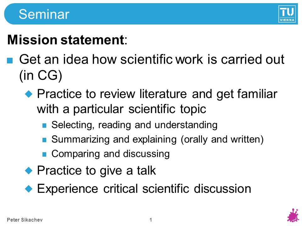 1 Seminar Mission statement: Get an idea how scientific work is carried out (in CG) Practice to review literature and get familiar with a particular s