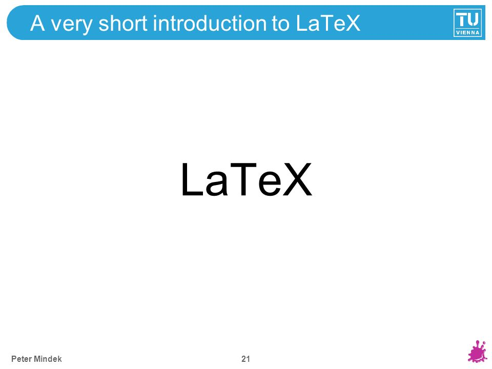 A very short introduction to LaTeX LaTeX 21 Peter Mindek