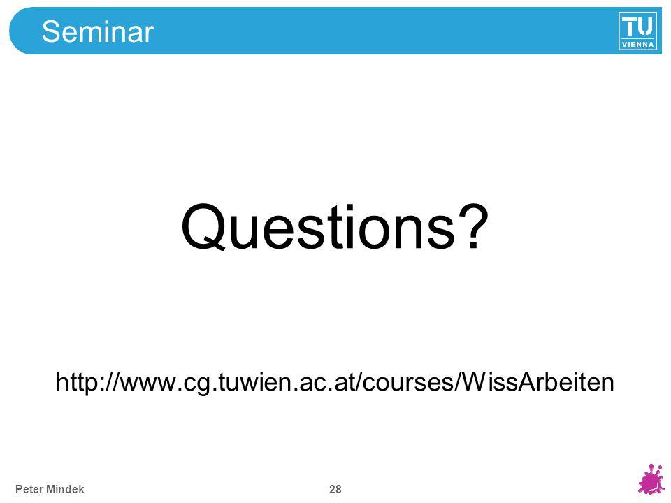 28 Seminar Questions http://www.cg.tuwien.ac.at/courses/WissArbeiten Peter Mindek