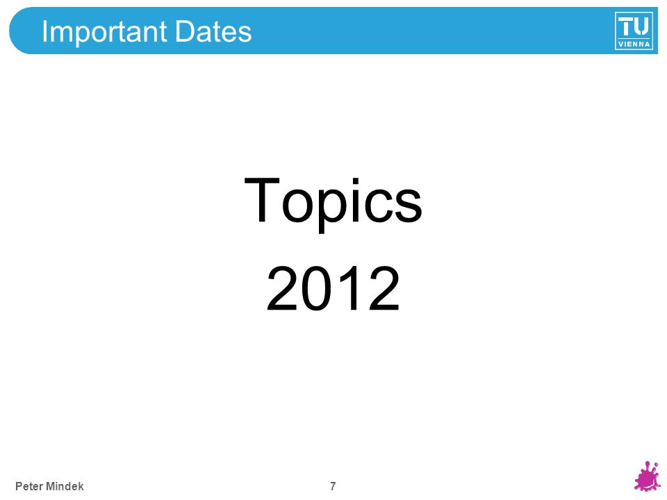 7 Important Dates Peter Mindek Topics 2012