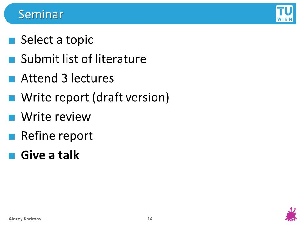 Seminar Select a topic Submit list of literature Attend 3 lectures Write report (draft version) Write review Refine report Give a talk Alexey Karimov