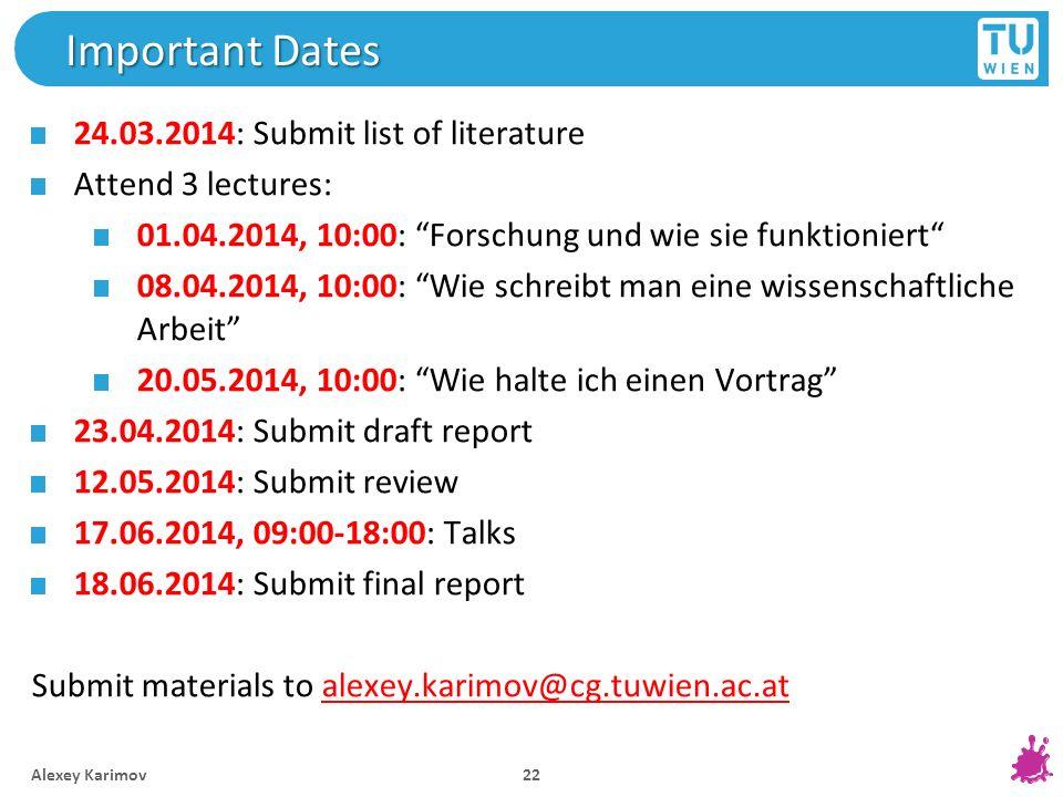 Important Dates 24.03.2014: Submit list of literature Attend 3 lectures: 01.04.2014, 10:00: Forschung und wie sie funktioniert 08.04.2014, 10:00: Wie