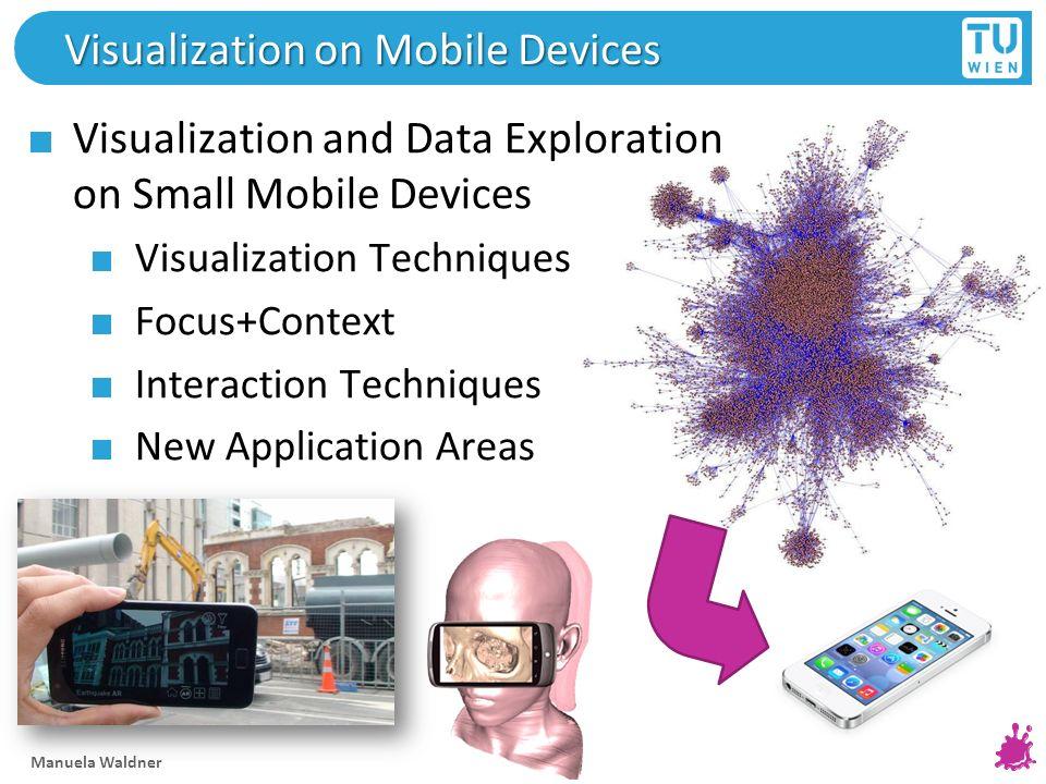 Visualization on Mobile Devices Visualization and Data Exploration on Small Mobile Devices Visualization Techniques Focus+Context Interaction Techniqu