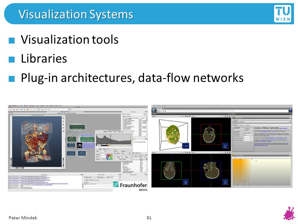 Alexey Karimov Visualization Systems Visualization tools Libraries Plug-in architectures, data-flow networks 31 Peter Mindek