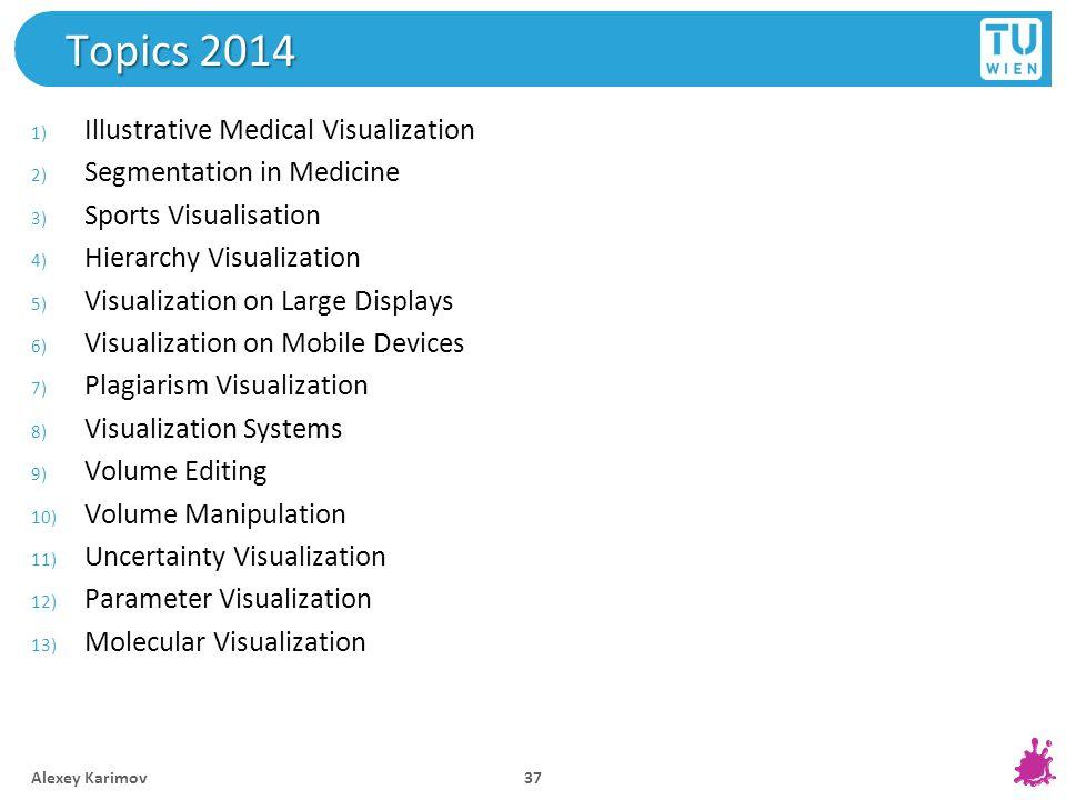 Topics 2014 1) Illustrative Medical Visualization 2) Segmentation in Medicine 3) Sports Visualisation 4) Hierarchy Visualization 5) Visualization on L