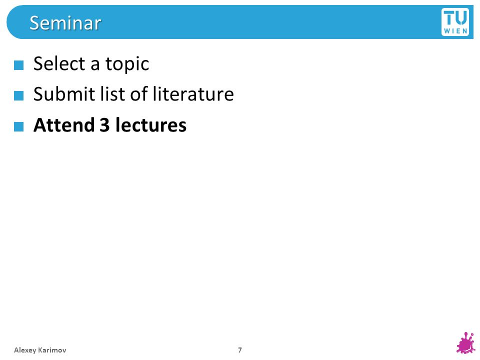 Seminar Select a topic Submit list of literature Attend 3 lectures Alexey Karimov 7
