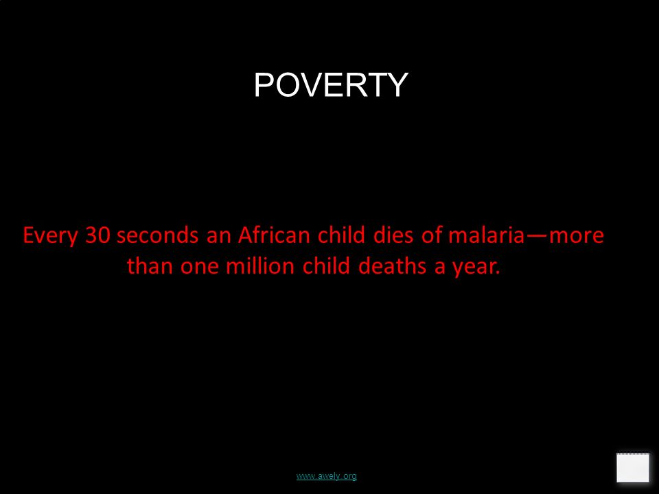 www.awely.org POVERTY Every 30 seconds an African child dies of malariamore than one million child deaths a year.