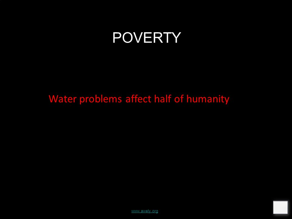www.awely.org POVERTY Water problems affect half of humanity