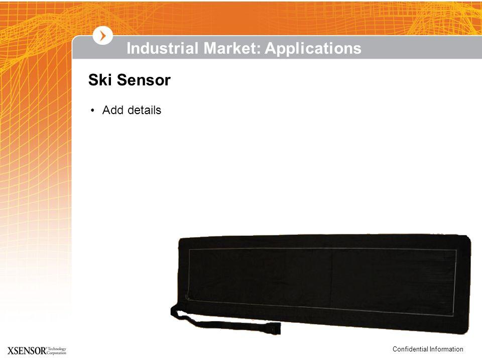 Confidential Information Ski Sensor Industrial Market: Applications Add details