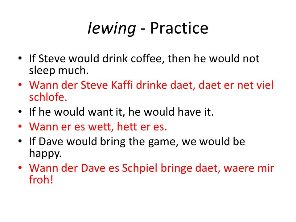 Iewing - Practice If Steve would drink coffee, then he would not sleep much.